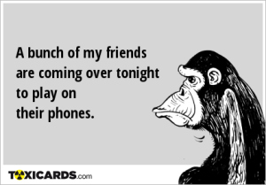 a-bunch-of-my-friends-are-coming-over-tonight-to-play-on-their-phones-144
